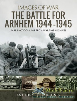 The Battle for Arnhem 1944-1945 (Anthony Tucker-Jones)