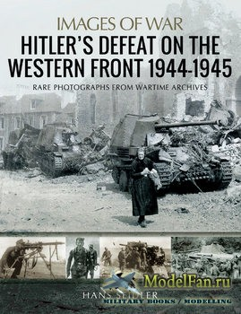 Hitler's Defeat on the Western Front 1944-1945 (Hans Seidler)