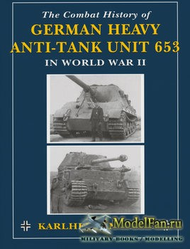 The Combat History of German Heavy Anti-Tank Unit 653 in World War II (Karlheinz Munch)