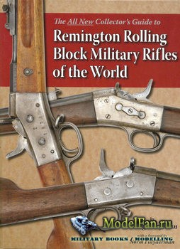 The All New Collector's Guide to Remington Rolling Block Military Rifles o ...