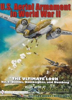 U.S. Aerial Armament in World War II The Ultimate Look: Vol.2 (William Wolf)