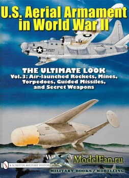 U.S. Aerial Armament in World War II The Ultimate Look: Vol.3 (William Wolf ...