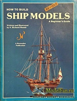 How To Build Ship Models: A Beginner's Guide (A. Richard Mansir )