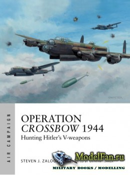 Osprey - Air Campaign 5 - Operation Crossbow 1944: Hunting Hitler's V-Weap ...