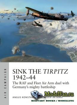 Osprey - Air Campaign 7 - Sink the Tirpitz 1942-1944: The RAF and Fleet Air ...