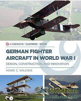German Fighter Aircraft in World War I (Mark C. Wilkins)