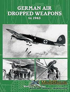 German Air-Dropped Weapons to 1945 (Wolfgang Fleischer)