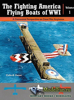 The Fighting America Flying Boats of WWI Volume 1 (Colin A. Owers)