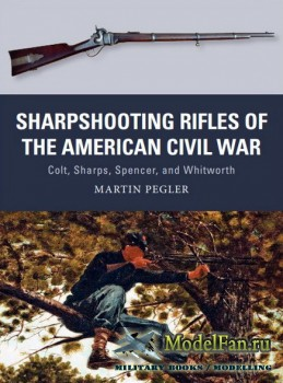 Osprey - Weapon 56 - Sharpshooting Rifles of the American Civil War: Colt, Sharps, Spencer, and Whitworth