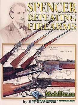 Spencer Repeating Firearms (Roy M. Marcot)