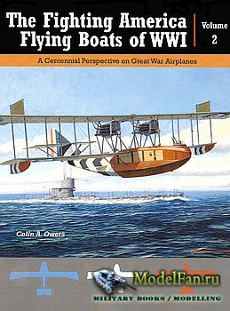 The Fighting America Flying Boats of WWI Volume 2 (Colin A. Owers)