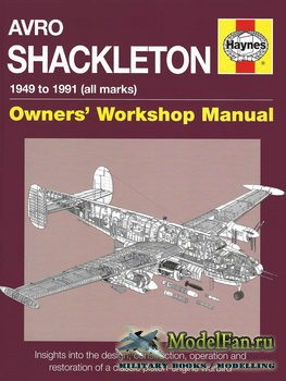 Avro Shackleton Owners' Workshop Manual - 1949 to 1991 (all marks): Insights into the design, construction, operation and restoration of a classic piston-engine warbird (Keith Wilson)
