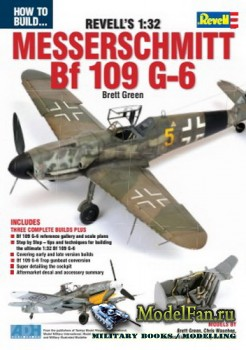 How To Build... Revell's 1:32 - Messerschmitt Bf 109 G-6 (Brett Green)