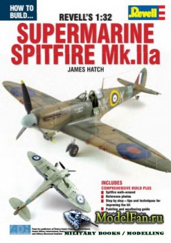 How To Build... Revell's 1:32 - Supermarine Spitfire Mk.IIa (James Hatch)