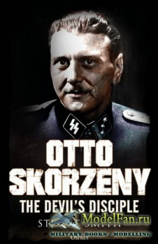 Osprey - General Military - Otto Skorzeny: The Devil's Disciple