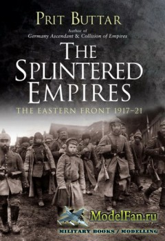 Osprey - General Military - The Splintered Empires: The Eastern Front 1917– ...