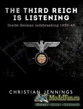 Osprey - General Military - The Third Reich is Listening: Inside German Codebreaking 1939-1945