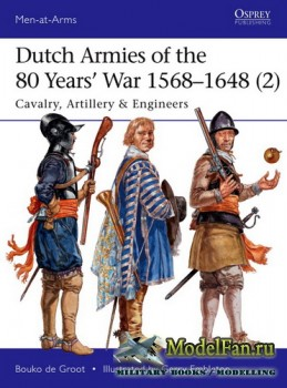 Osprey - Men at Arms 513 - Dutch Armies of the 80 Years' War 1568–1648 (2): Cavalry, Artillery & Engineers