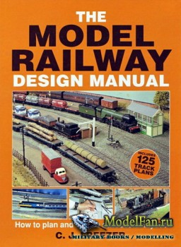 The Model Railway Design Manual: How to Plan and Build a Successful Layout (С.J. Freezer)