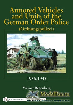 Armored Vehicles and Units of the German Order Police 1936-1945 (Werner Regenberg)