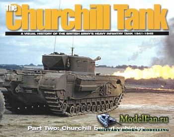 The Churchill Tank Part Two: Churchill Based Vehicles. A Visual History Of The British Army's Heavy Infantry Tank 1941 - 1945 (David Doyle)